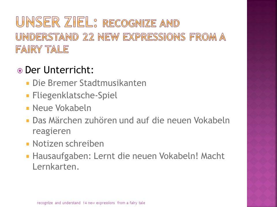  Der Unterricht:  Die Bremer Stadtmusikanten  Fliegenklatsche-Spiel  Neue Vokabeln  Das Märchen zuhören und auf die neuen Vokabeln reagieren  No