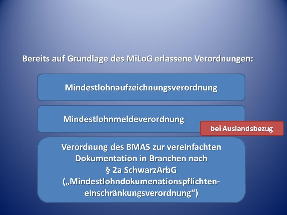 """Bereits auf Grundlage des MiLoG erlassene Verordnungen: Verordnung des BMAS zur vereinfachten Dokumentation in Branchen nach § 2a SchwarzArbG (""""Mindestlohndokumenationspflichten- einschränkungsverordnung ) Mindestlohnmeldeverordnung Mindestlohnmeldeverordnung Mindestlohnaufzeichnungsverordnung bei Auslandsbezug"""