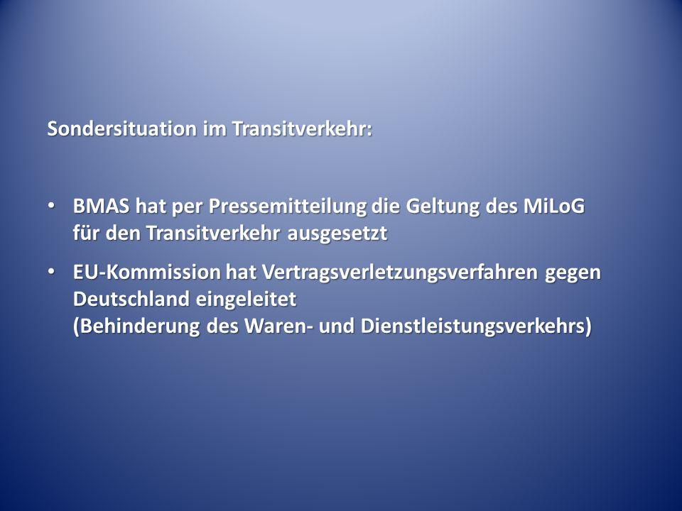 Sondersituation im Transitverkehr: BMAS hat per Pressemitteilung die Geltung des MiLoG für den Transitverkehr ausgesetzt BMAS hat per Pressemitteilung die Geltung des MiLoG für den Transitverkehr ausgesetzt EU-Kommission hat Vertragsverletzungsverfahren gegen Deutschland eingeleitet (Behinderung des Waren- und Dienstleistungsverkehrs) EU-Kommission hat Vertragsverletzungsverfahren gegen Deutschland eingeleitet (Behinderung des Waren- und Dienstleistungsverkehrs)