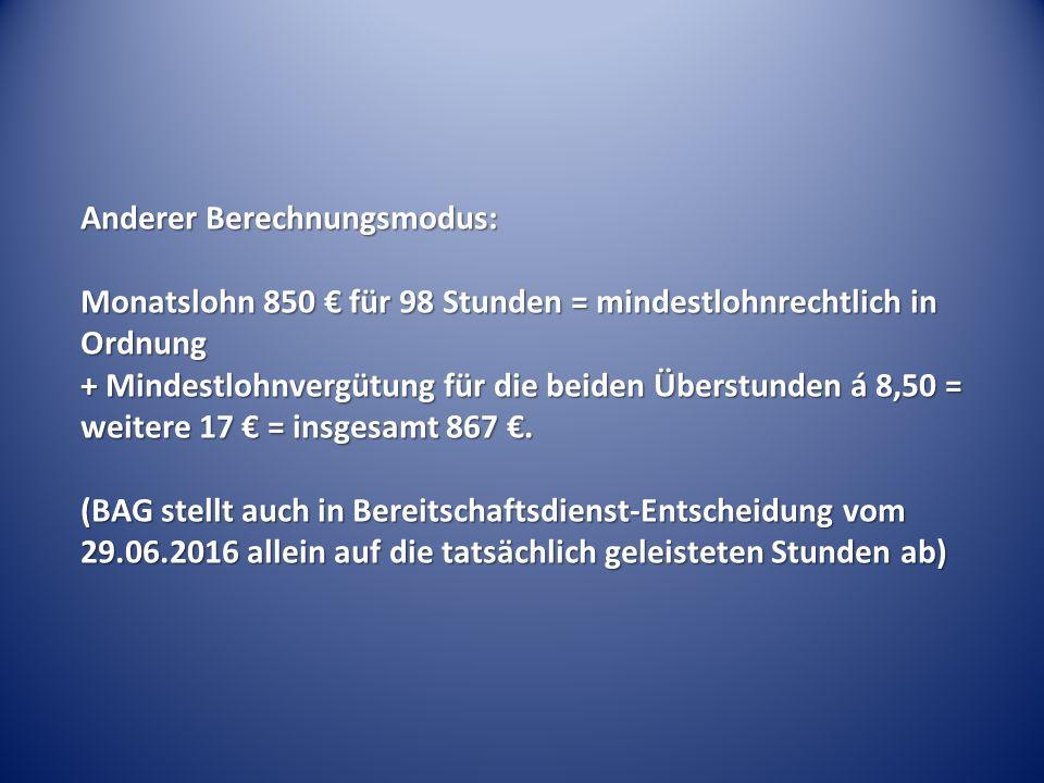 Anderer Berechnungsmodus: Monatslohn 850 € für 98 Stunden = mindestlohnrechtlich in Ordnung + Mindestlohnvergütung für die beiden Überstunden á 8,50 = weitere 17 € = insgesamt 867 €.