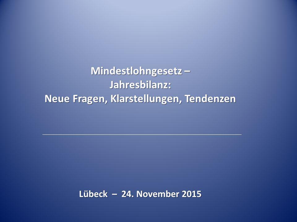 Mindestlohngesetz – Jahresbilanz: Neue Fragen, Klarstellungen, Tendenzen Lübeck – 24. November 2015