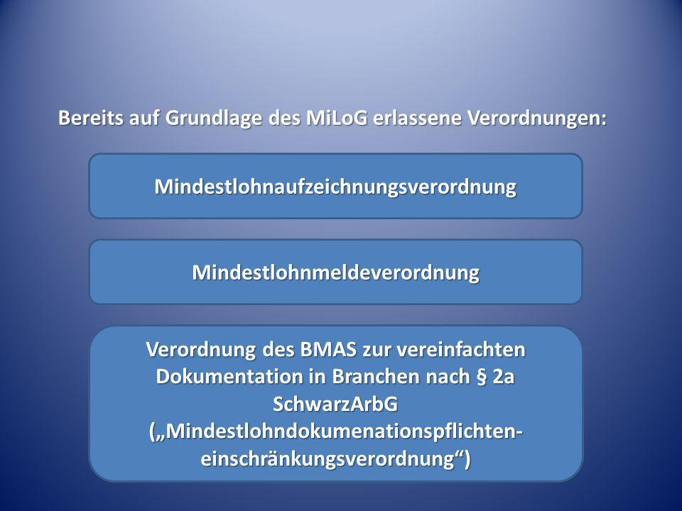 """Bereits auf Grundlage des MiLoG erlassene Verordnungen: Verordnung des BMAS zur vereinfachten Dokumentation in Branchen nach § 2a SchwarzArbG (""""Mindestlohndokumenationspflichten- einschränkungsverordnung ) Mindestlohnmeldeverordnung Mindestlohnaufzeichnungsverordnung"""