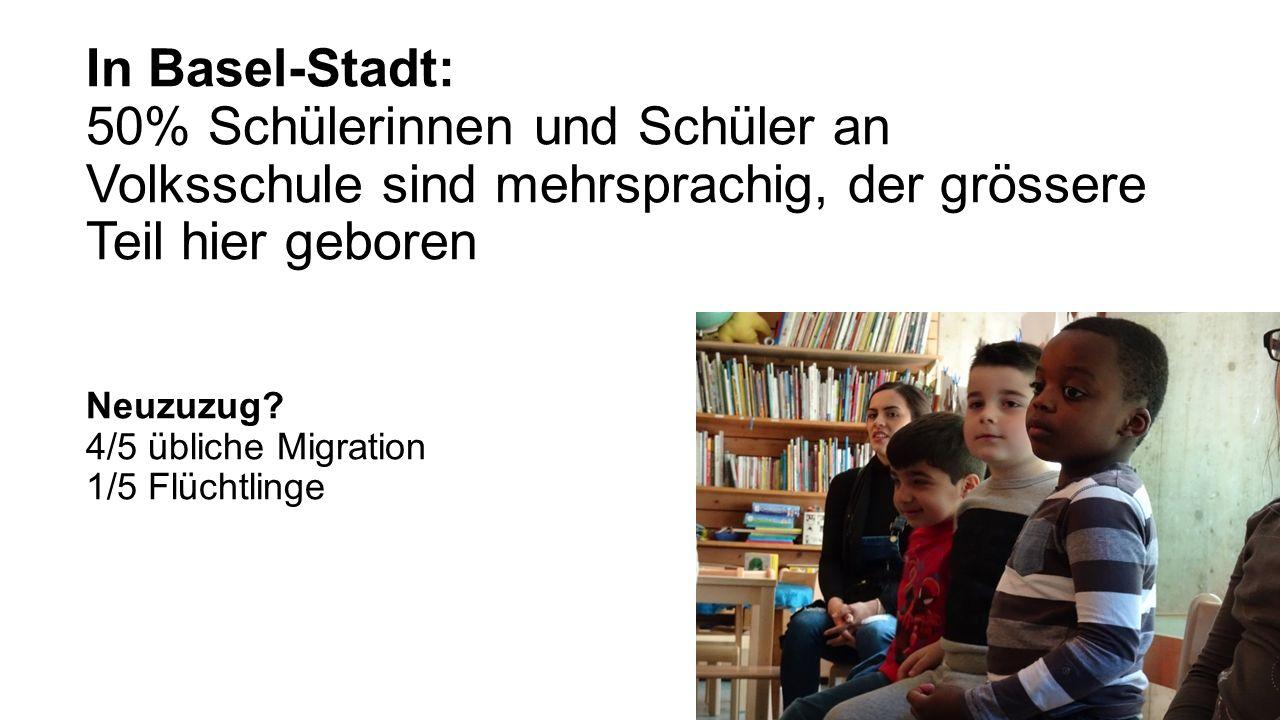 In Basel-Stadt: 50% Schülerinnen und Schüler an Volksschule sind mehrsprachig, der grössere Teil hier geboren Neuzuzug.