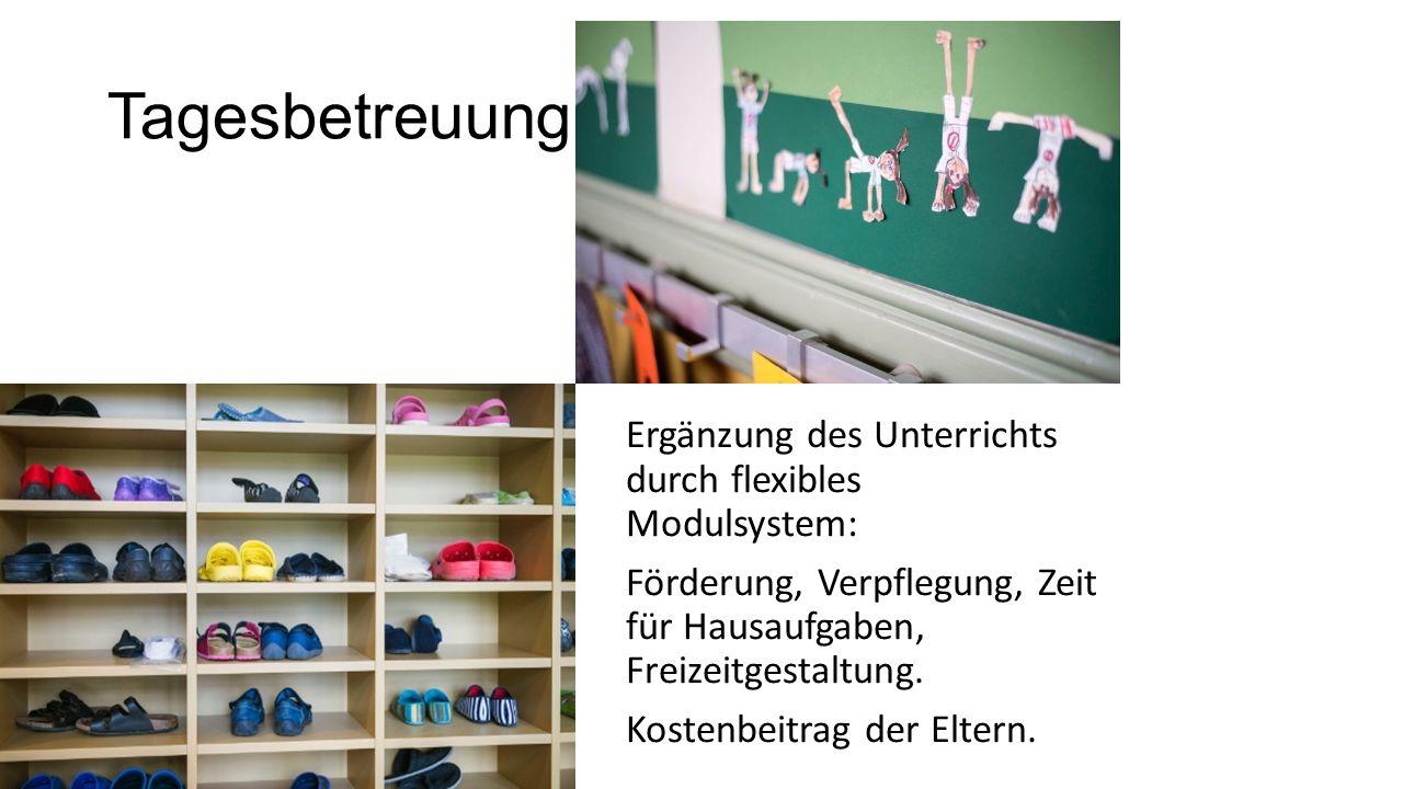 Tagesbetreuung Ergänzung des Unterrichts durch flexibles Modulsystem: Förderung, Verpflegung, Zeit für Hausaufgaben, Freizeitgestaltung.