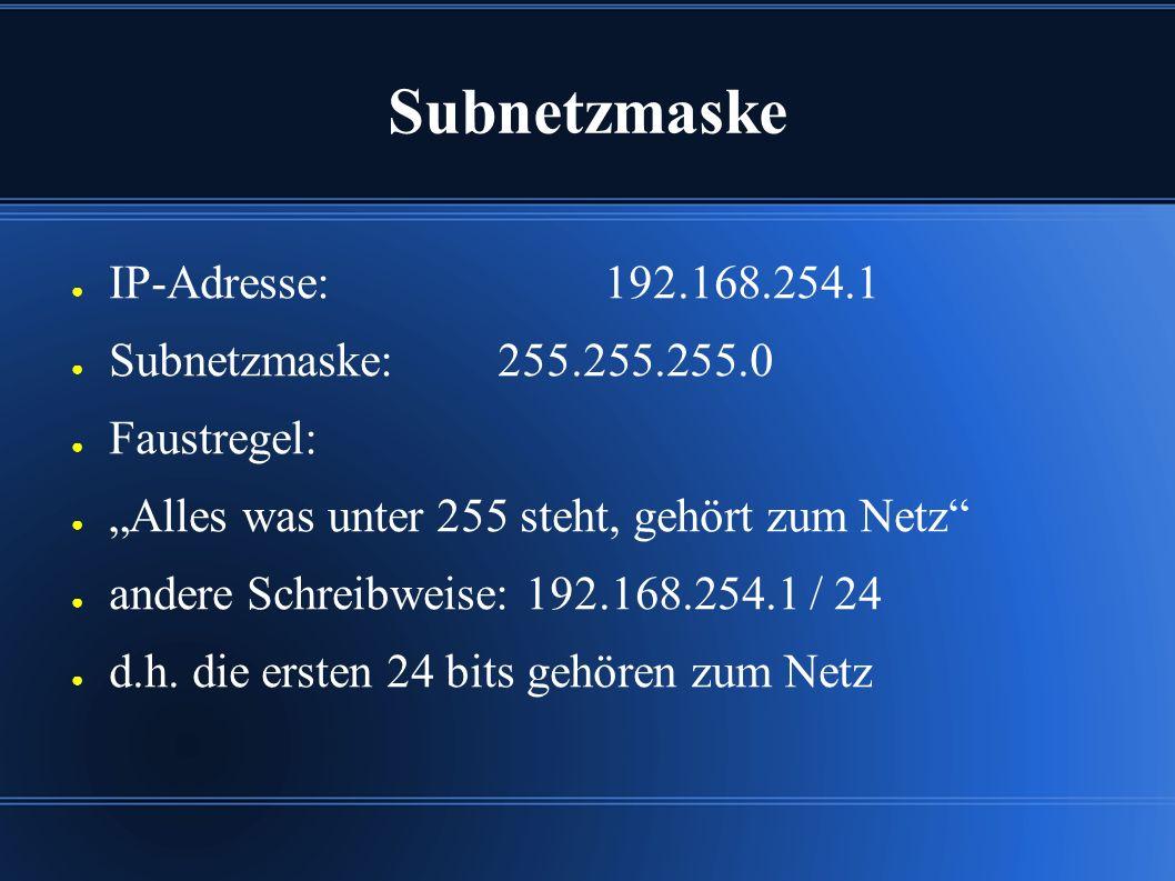 """Subnetzmaske ● IP-Adresse: 192.168.254.1 ● Subnetzmaske: 255.255.255.0 ● Faustregel: ● """"Alles was unter 255 steht, gehört zum Netz ● andere Schreibweise: 192.168.254.1 / 24 ● d.h."""