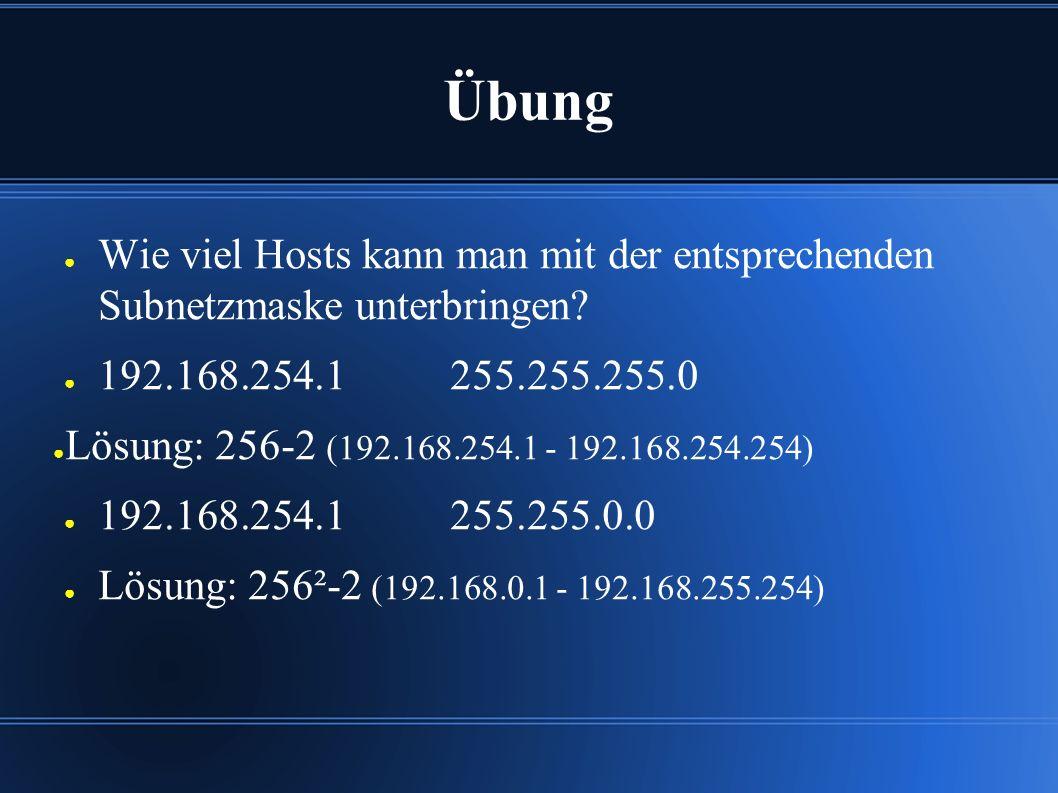 Übung ● Wie viel Hosts kann man mit der entsprechenden Subnetzmaske unterbringen.