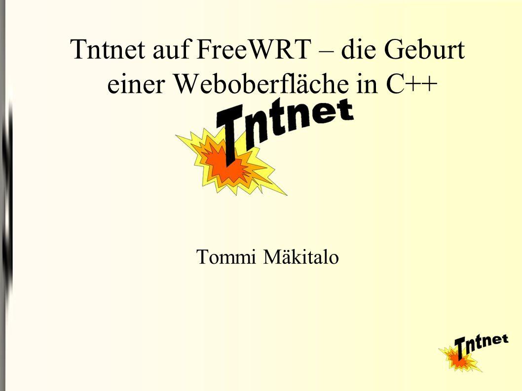 Tntnet auf FreeWRT – die Geburt einer Weboberfläche in C++ Tommi Mäkitalo