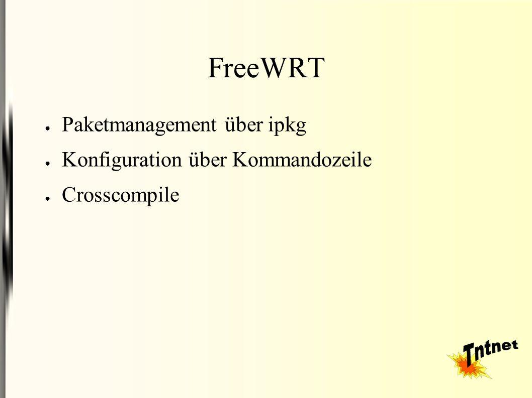 FreeWRT ● Paketmanagement über ipkg ● Konfiguration über Kommandozeile ● Crosscompile