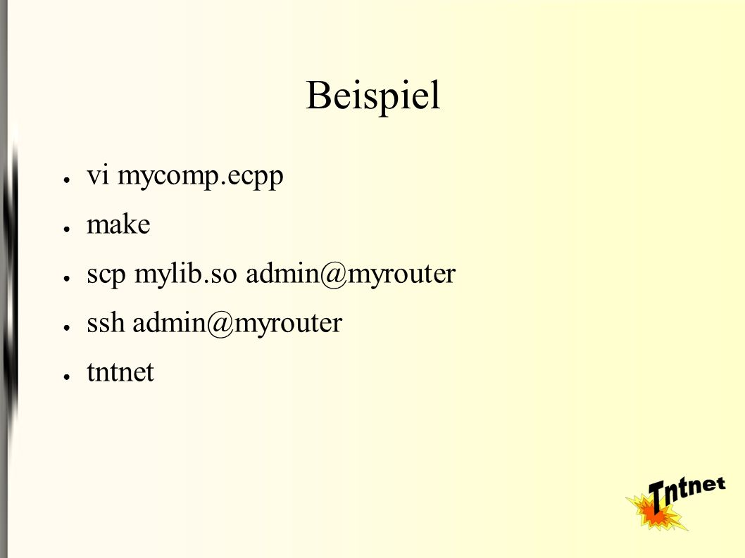 Beispiel ● vi mycomp.ecpp ● make ● scp mylib.so ● ssh ● tntnet