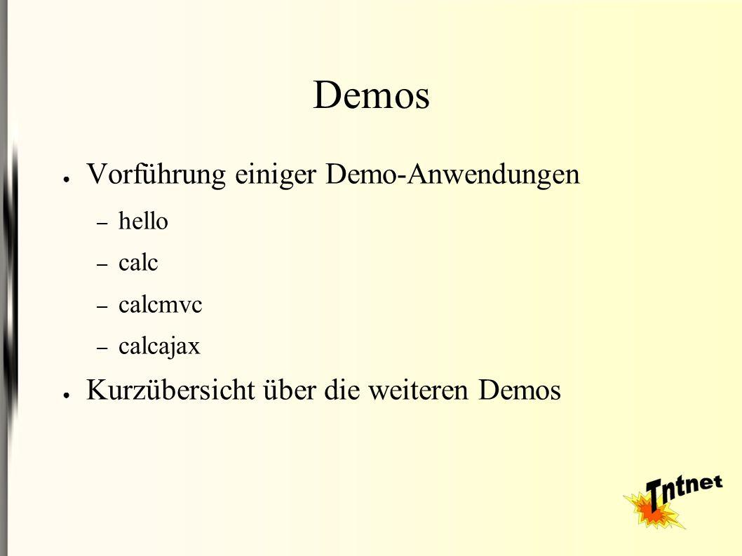Demos ● Vorführung einiger Demo-Anwendungen – hello – calc – calcmvc – calcajax ● Kurzübersicht über die weiteren Demos
