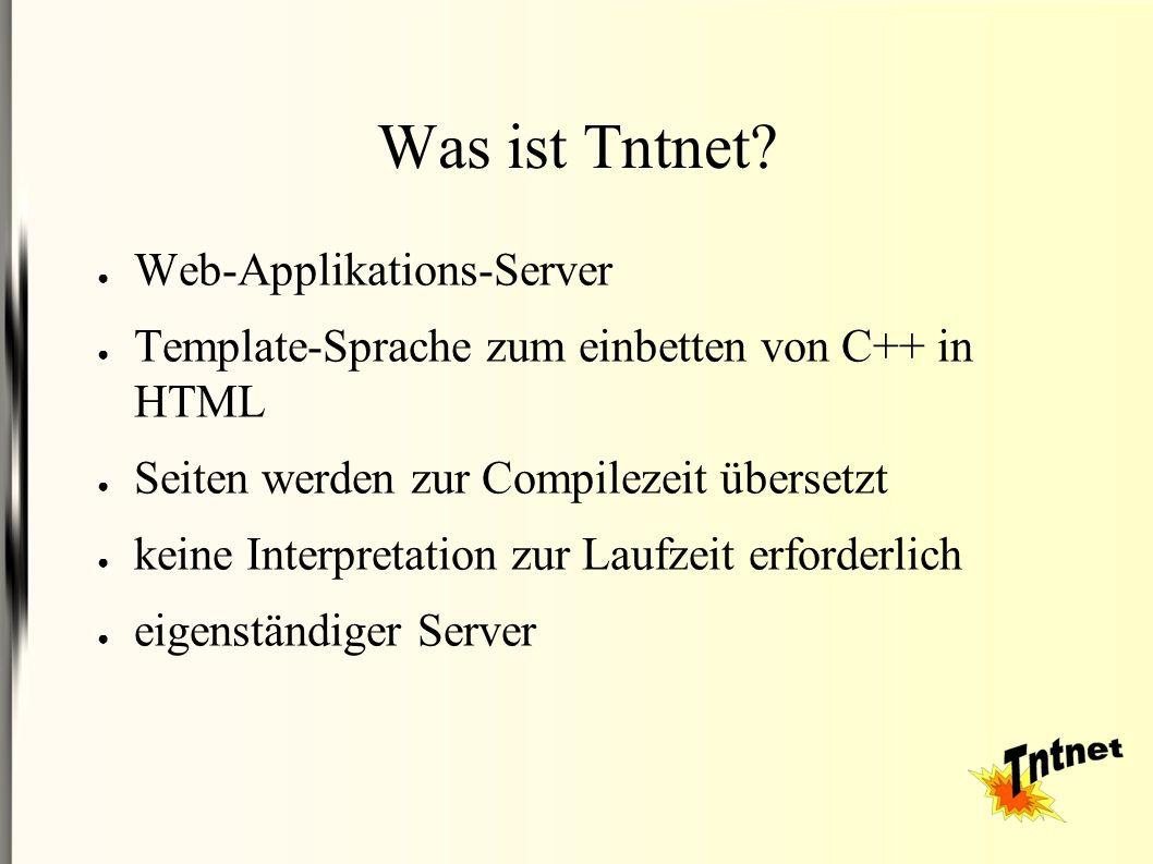 Was ist Tntnet? ● Web-Applikations-Server ● Template-Sprache zum einbetten von C++ in HTML ● Seiten werden zur Compilezeit übersetzt ● keine Interpret