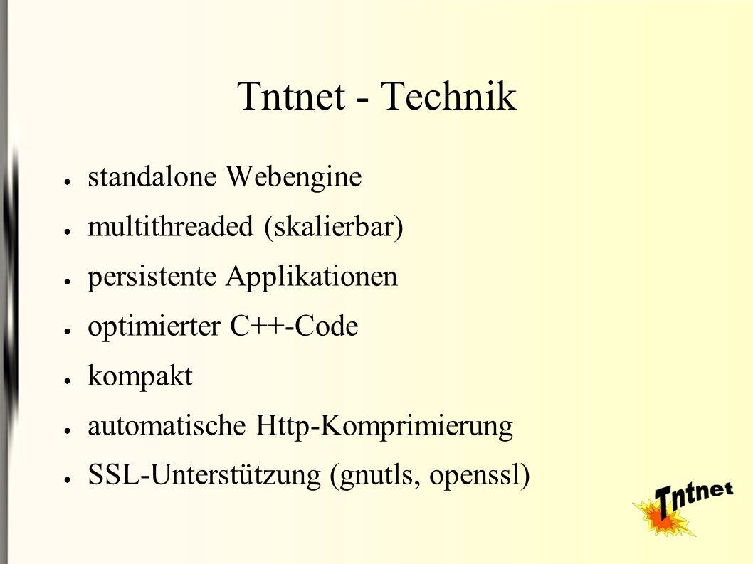 Tntnet - Technik ● standalone Webengine ● multithreaded (skalierbar) ● persistente Applikationen ● optimierter C++-Code ● kompakt ● automatische Http-Komprimierung ● SSL-Unterstützung (gnutls, openssl)
