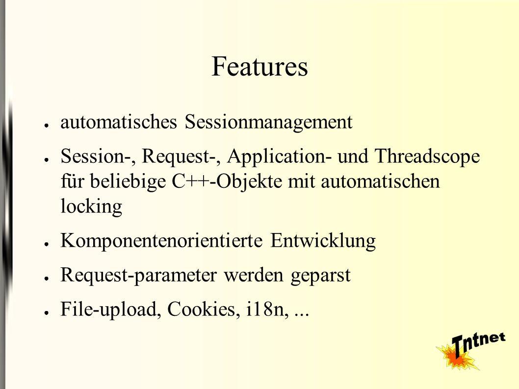 Features ● automatisches Sessionmanagement ● Session-, Request-, Application- und Threadscope für beliebige C++-Objekte mit automatischen locking ● Ko