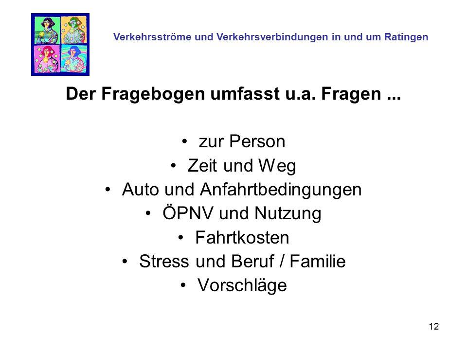 12 Der Fragebogen umfasst u.a. Fragen... zur Person Zeit und Weg Auto und Anfahrtbedingungen ÖPNV und Nutzung Fahrtkosten Stress und Beruf / Familie V