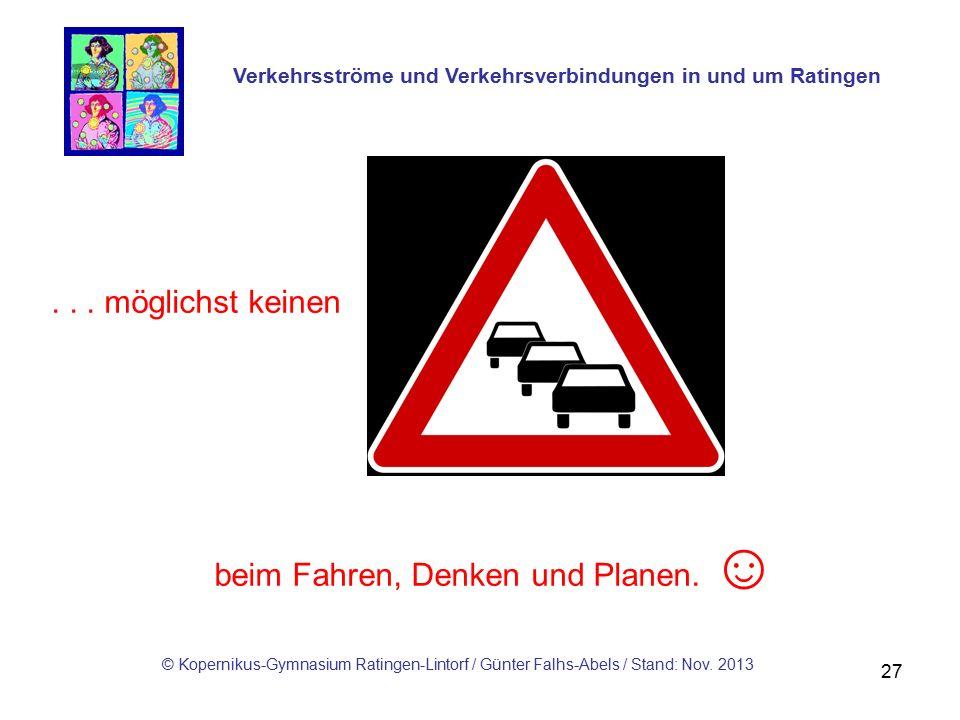27... möglichst keinen Verkehrsströme und Verkehrsverbindungen in und um Ratingen beim Fahren, Denken und Planen. ☺ © Kopernikus-Gymnasium Ratingen-Li