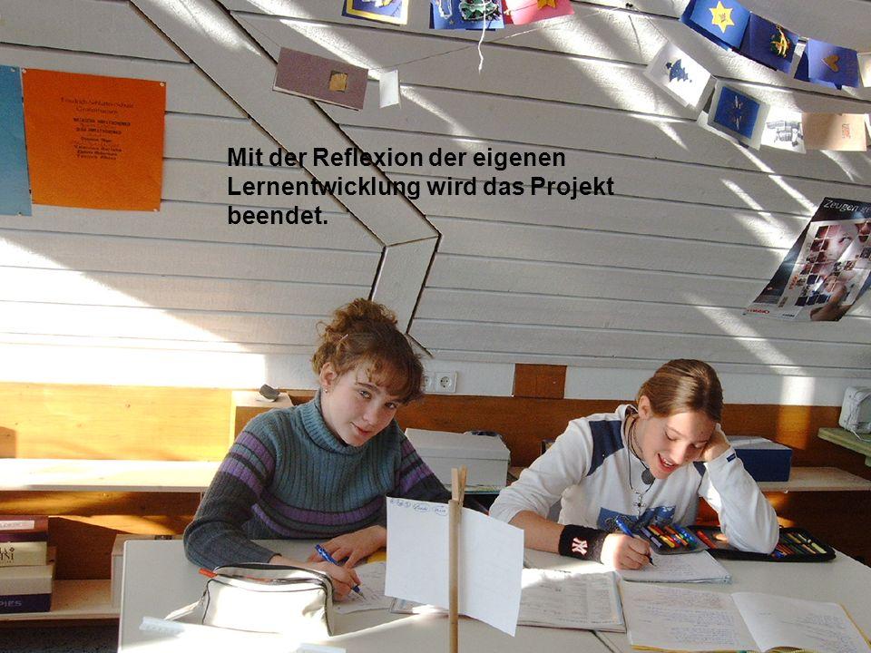 Mit der Reflexion der eigenen Lernentwicklung wird das Projekt beendet.