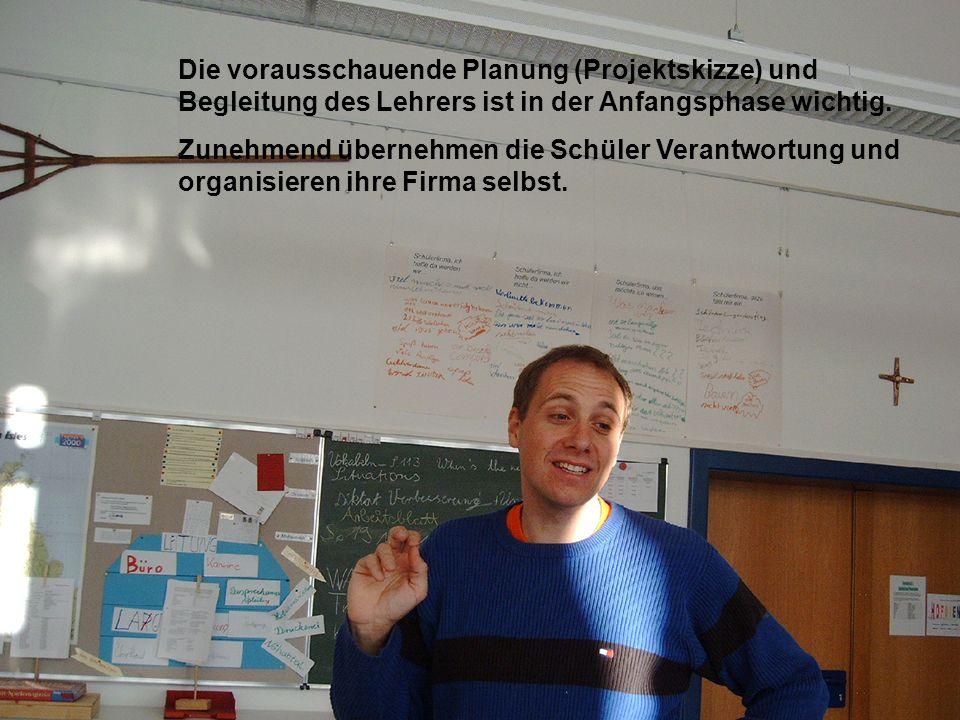 Die vorausschauende Planung (Projektskizze) und Begleitung des Lehrers ist in der Anfangsphase wichtig.