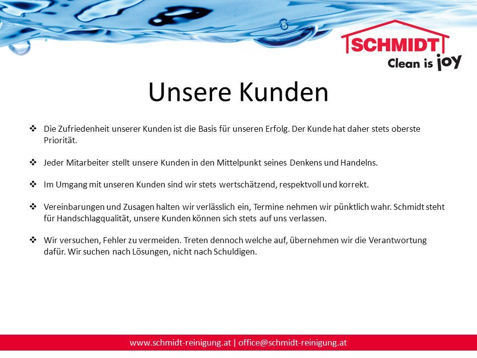 www.schmidt-reinigung.at | office@schmidt-reinigung.at Unsere Kunden  Die Zufriedenheit unserer Kunden ist die Basis für unseren Erfolg. Der Kunde ha