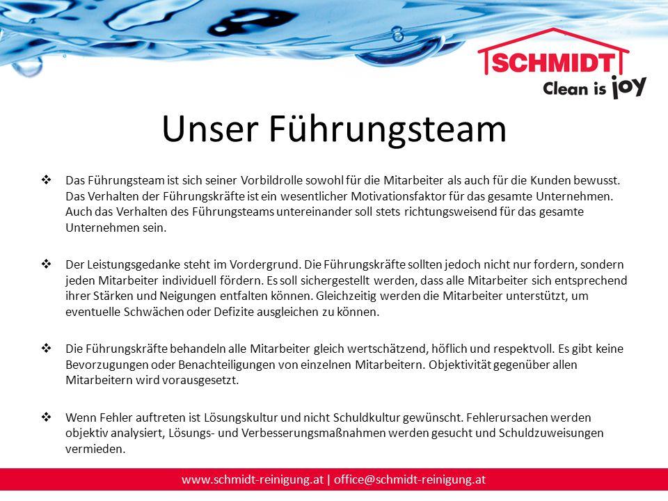 www.schmidt-reinigung.at | office@schmidt-reinigung.at Unser Führungsteam  Die Mitarbeiter erhalten objektives und wertschätzendes Feedback und regelmäßig Rückmeldung bezüglich ihrer Arbeitsleistung.
