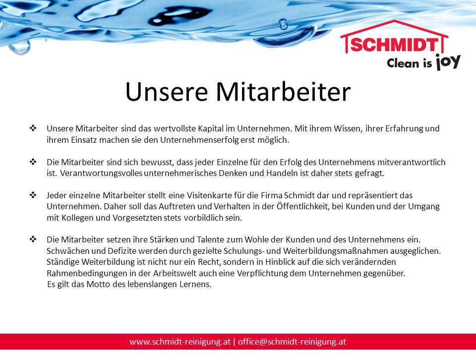 www.schmidt-reinigung.at | office@schmidt-reinigung.at Unsere Mitarbeiter  Alle Mitarbeiter begegnen sich mit Wertschätzung und Respekt und ziehen an einem Strang.