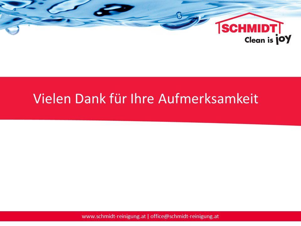 www.schmidt-reinigung.at | office@schmidt-reinigung.at Vielen Dank für Ihre Aufmerksamkeit