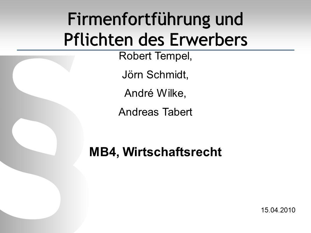 Firmenfortführung und Pflichten des Erwerbers Robert Tempel, Jörn Schmidt, André Wilke, Andreas Tabert MB4, Wirtschaftsrecht 15.04.2010