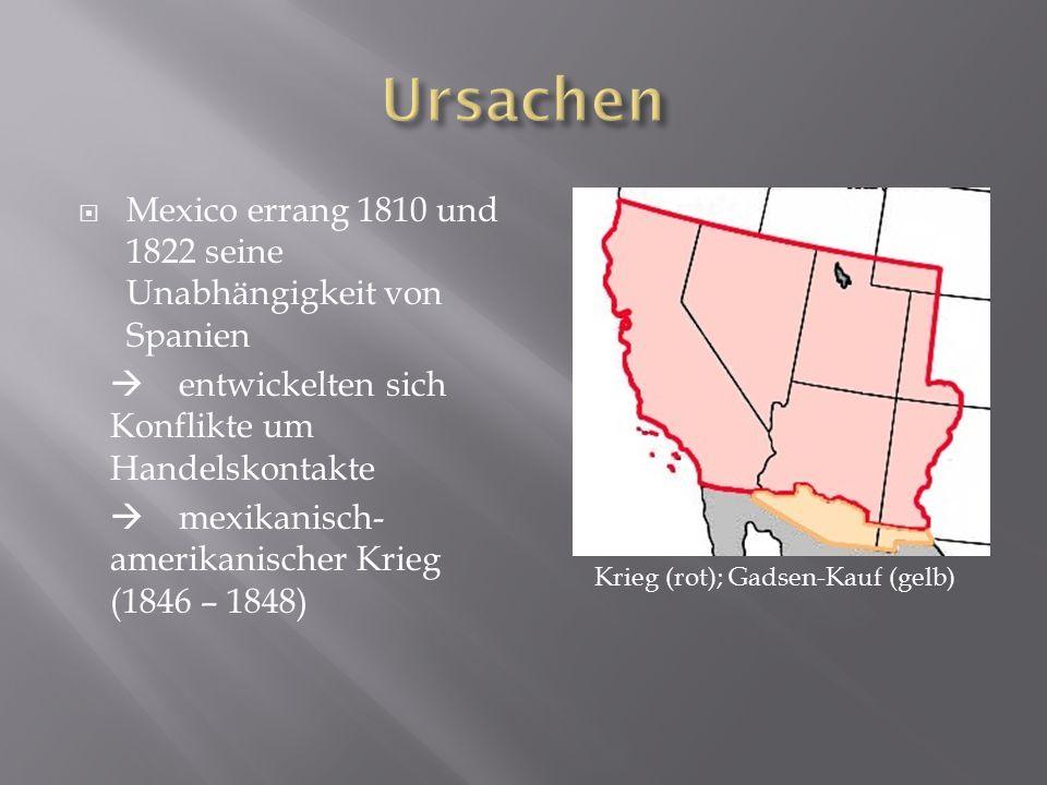  Mexico errang 1810 und 1822 seine Unabhängigkeit von Spanien  entwickelten sich Konflikte um Handelskontakte  mexikanisch- amerikanischer Krieg (1846 – 1848) Krieg (rot); Gadsen-Kauf (gelb)