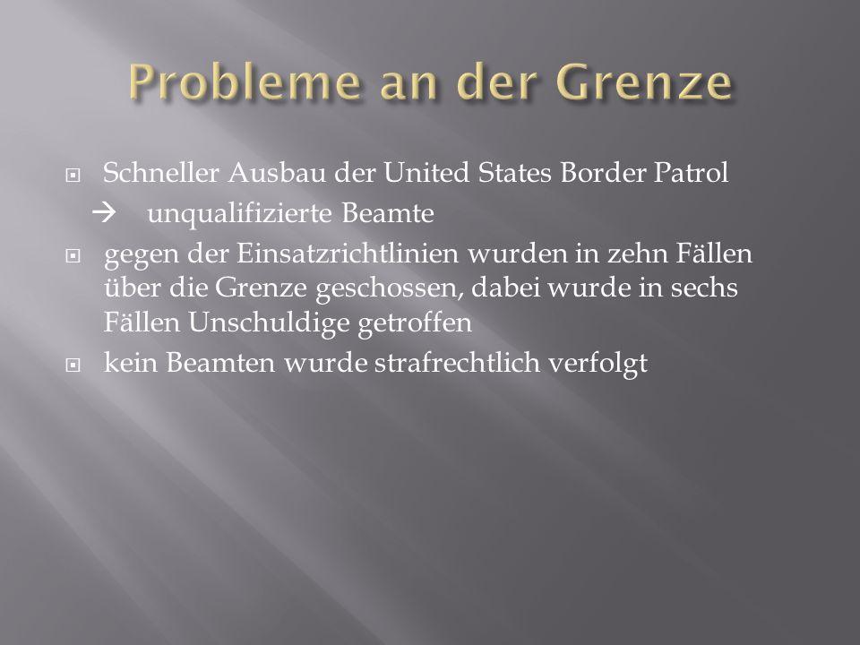  Schneller Ausbau der United States Border Patrol  unqualifizierte Beamte  gegen der Einsatzrichtlinien wurden in zehn Fällen über die Grenze gesc