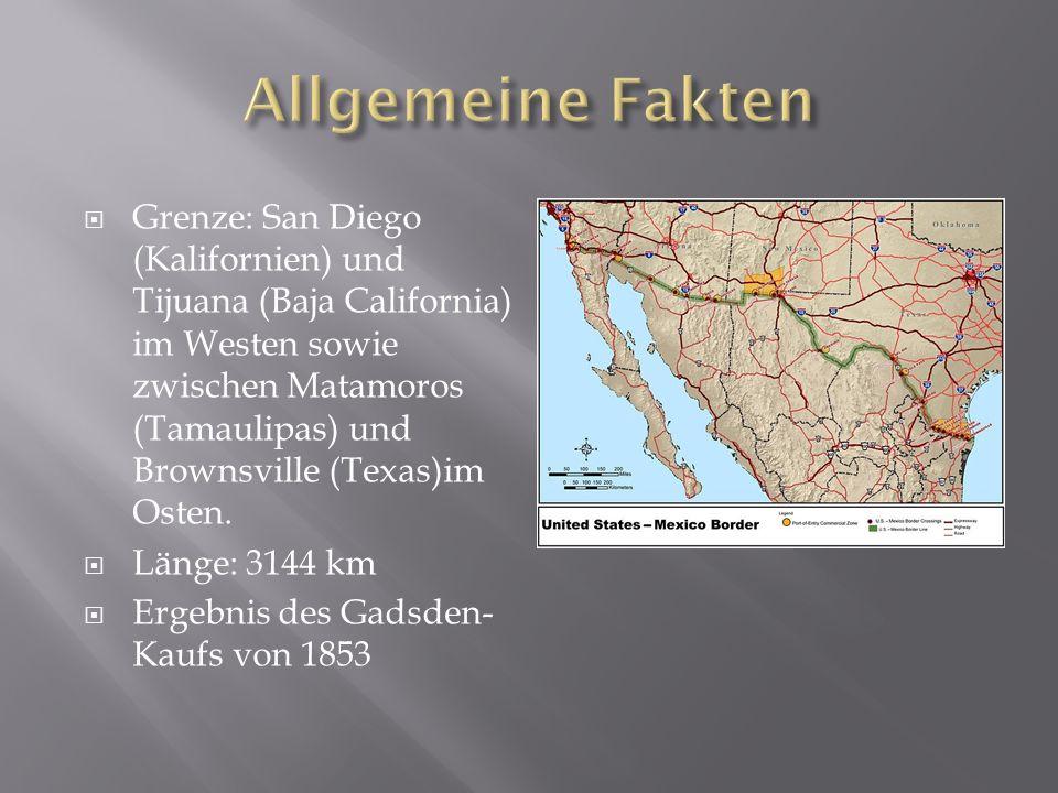  Grenze: San Diego (Kalifornien) und Tijuana (Baja California) im Westen sowie zwischen Matamoros (Tamaulipas) und Brownsville (Texas)im Osten.