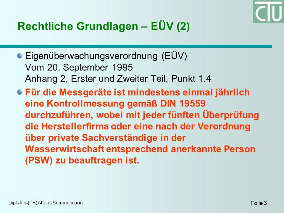 Dipl.-Ing-(FH) Alfons Semmelmann Folie 3 Rechtliche Grundlagen – EÜV (2) Eigenüberwachungsverordnung (EÜV) Vom 20.