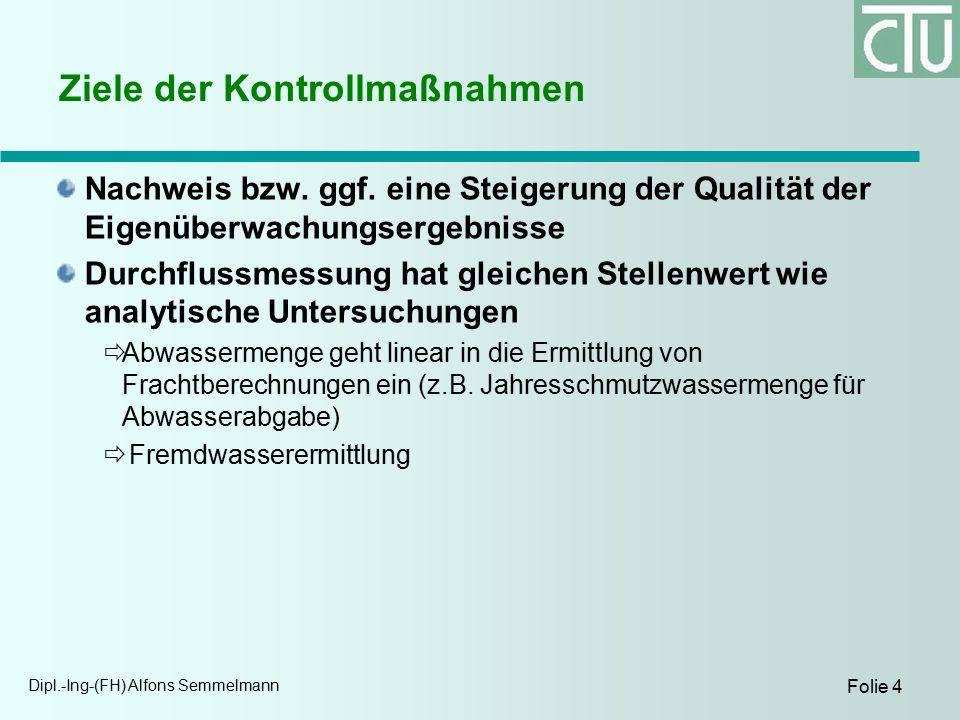 Dipl.-Ing-(FH) Alfons Semmelmann Folie 4 Ziele der Kontrollmaßnahmen Nachweis bzw. ggf. eine Steigerung der Qualität der Eigenüberwachungsergebnisse D