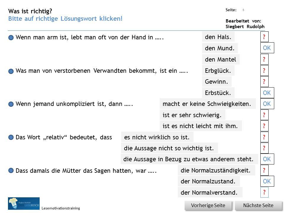 Übungsart: Seite: Bearbeitet von: Siegbert Rudolph Lesemotivationstraining 5 Was ist richtig? Bitte auf ganz genau auf die Lösung klicken! Nächste Sei