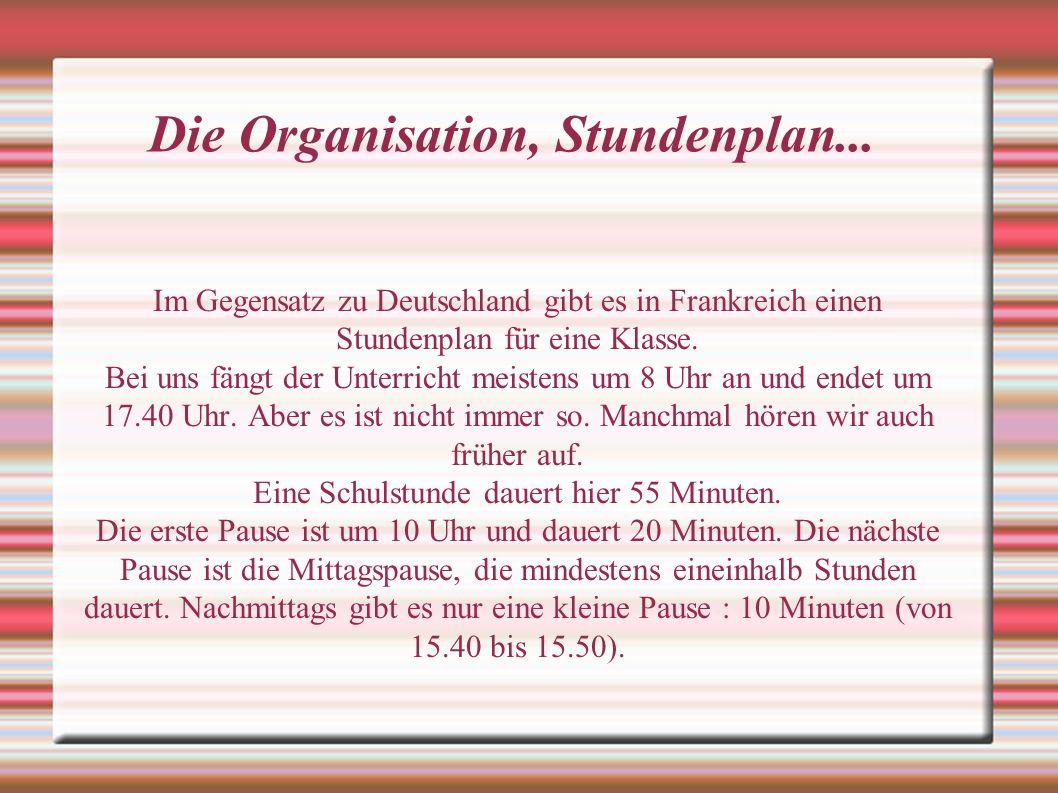 Die Organisation, Stundenplan... Im Gegensatz zu Deutschland gibt es in Frankreich einen Stundenplan für eine Klasse. Bei uns fängt der Unterricht mei