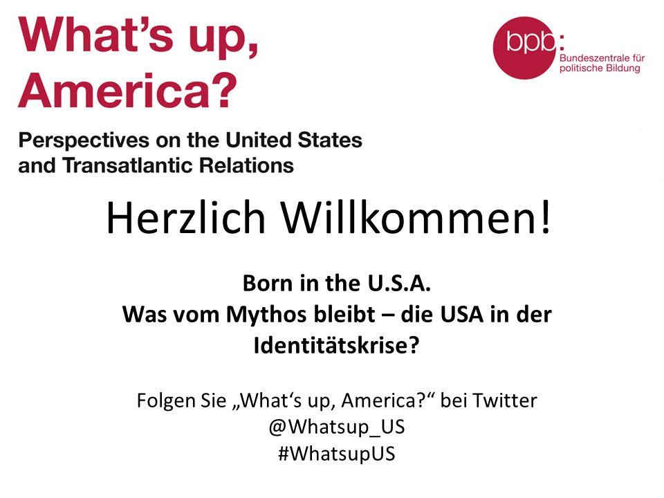 """Herzlich Willkommen! Born in the U.S.A. Was vom Mythos bleibt – die USA in der Identitätskrise? Folgen Sie """"What's up, America?"""" bei Twitter @Whatsup_"""