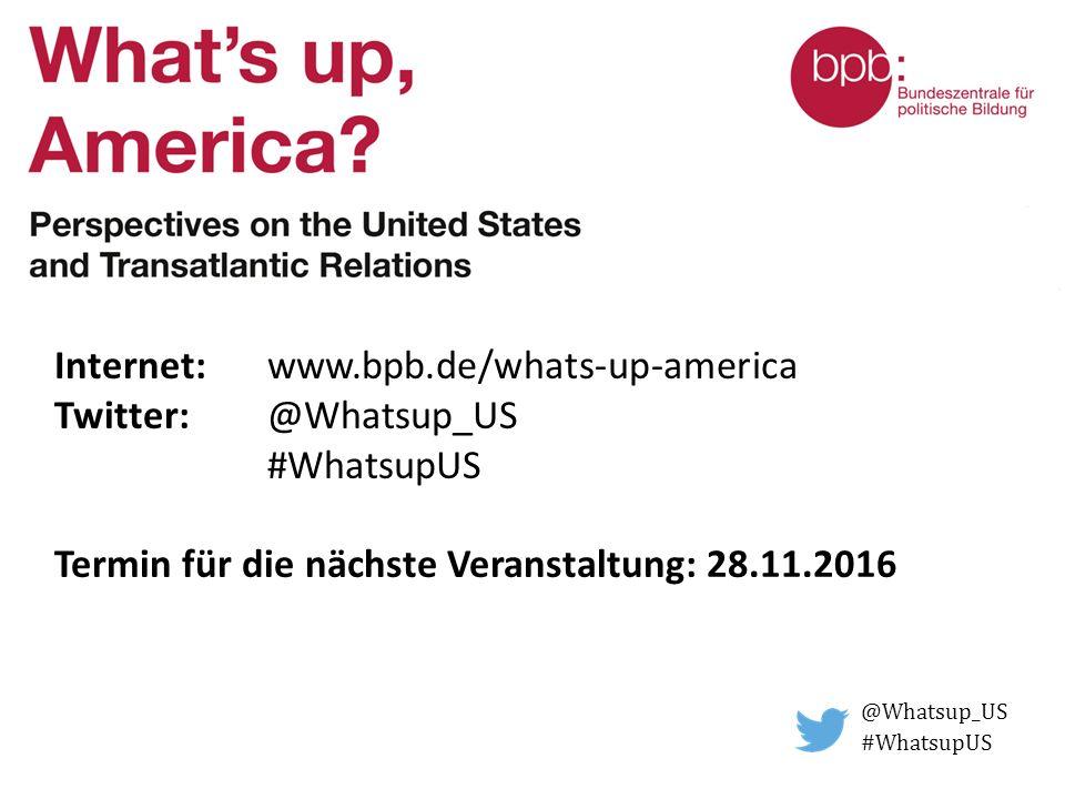 Internet: www.bpb.de/whats-up-america Twitter: @Whatsup_US #WhatsupUS Termin für die nächste Veranstaltung: 28.11.2016 @Whatsup_US #WhatsupUS