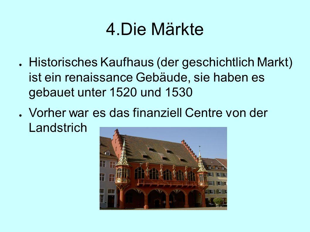 4.Die Märkte ● Historisches Kaufhaus (der geschichtlich Markt) ist ein renaissance Gebäude, sie haben es gebauet unter 1520 und 1530 ● Vorher war es das finanziell Centre von der Landstrich