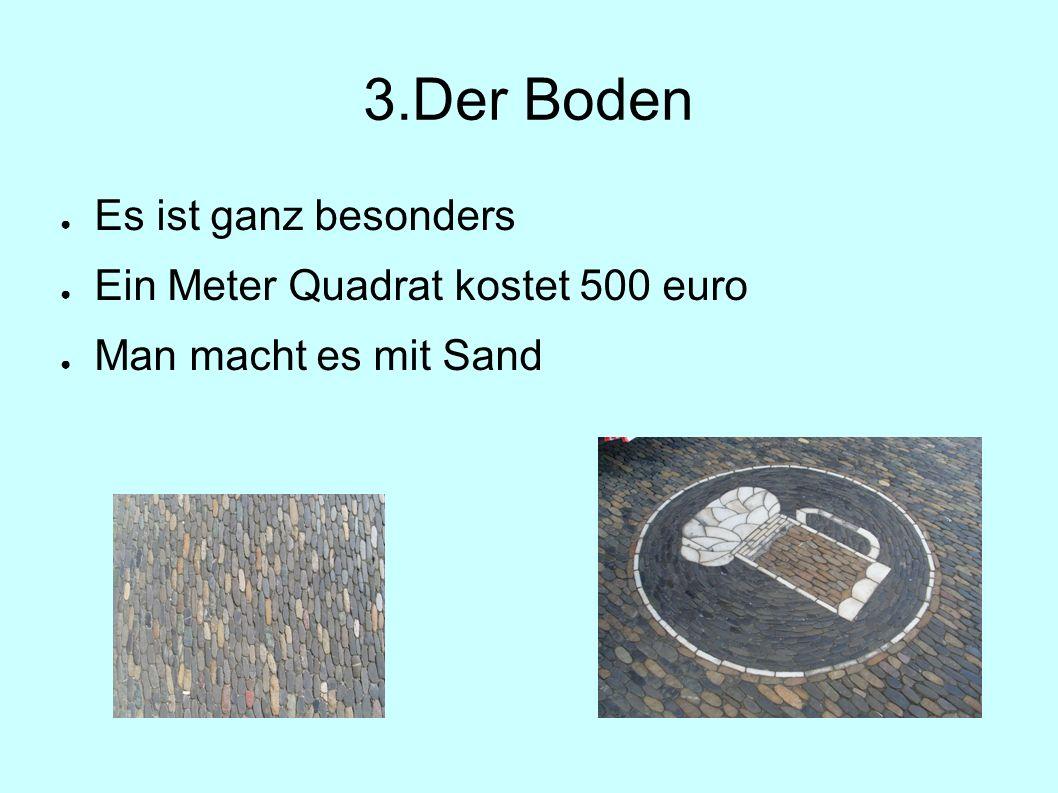 3.Der Boden ● Es ist ganz besonders ● Ein Meter Quadrat kostet 500 euro ● Man macht es mit Sand
