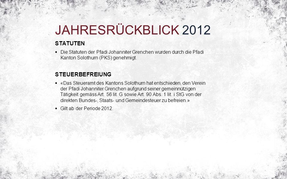 JAHRESRÜCKBLICK 2012 STATUTEN  Die Statuten der Pfadi Johanniter Grenchen wurden durch die Pfadi Kanton Solothurn (PKS) genehmigt. STEUERBEFREIUNG 