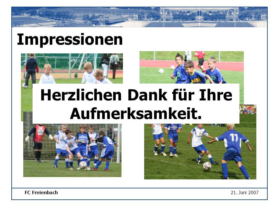 FC Freienbach21. Juni 2007 Impressionen Herzlichen Dank für Ihre Aufmerksamkeit.
