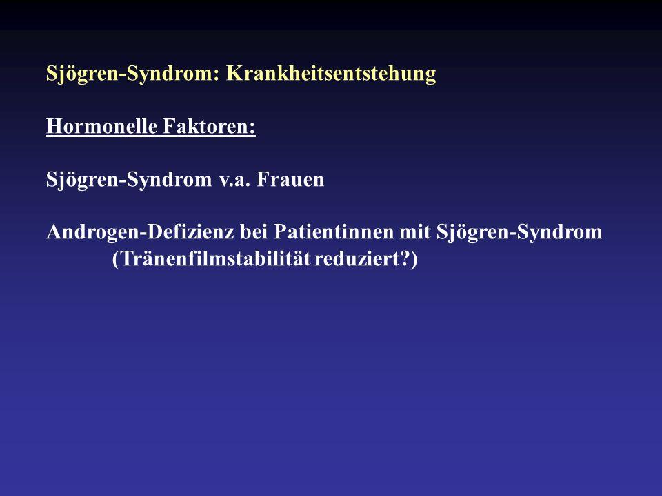 Sjögren-Syndrom: Krankheitsentstehung Hormonelle Faktoren: Sjögren-Syndrom v.a.