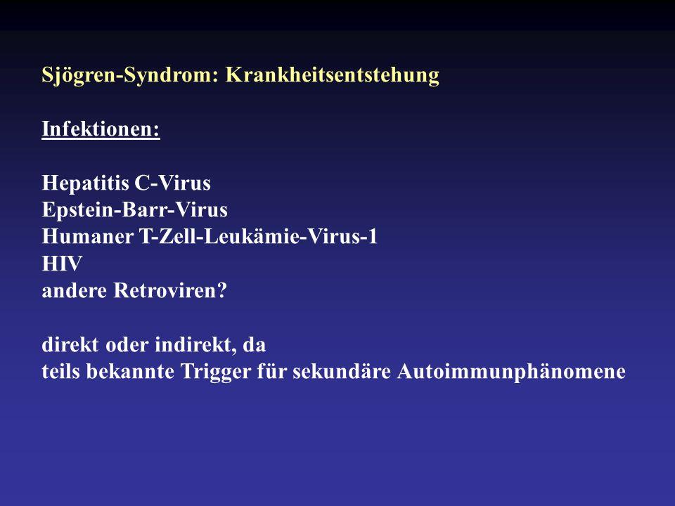 Sjögren-Syndrom: Krankheitsentstehung Infektionen: Hepatitis C-Virus Epstein-Barr-Virus Humaner T-Zell-Leukämie-Virus-1 HIV andere Retroviren.