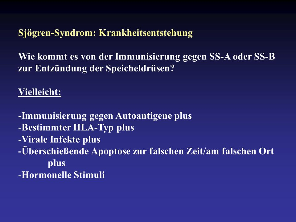 Sjögren-Syndrom: Krankheitsentstehung Wie kommt es von der Immunisierung gegen SS-A oder SS-B zur Entzündung der Speicheldrüsen.