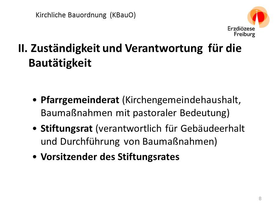 Kirchliche Bauordnung (KBauO) II. Zuständigkeit und Verantwortung für die Bautätigkeit Pfarrgemeinderat (Kirchengemeindehaushalt, Baumaßnahmen mit pas