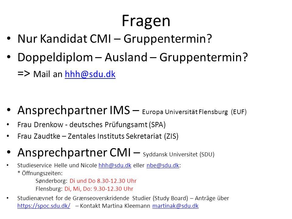 Fragen Nur Kandidat CMI – Gruppentermin? Doppeldiplom – Ausland – Gruppentermin? => Mail an hhh@sdu.dkhhh@sdu.dk Ansprechpartner IMS – Europa Universi