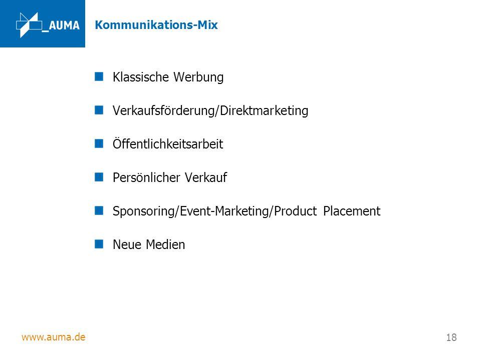 www.auma.de 18 Kommunikations-Mix Klassische Werbung Verkaufsförderung/Direktmarketing Öffentlichkeitsarbeit Persönlicher Verkauf Sponsoring/Event-Marketing/Product Placement Neue Medien