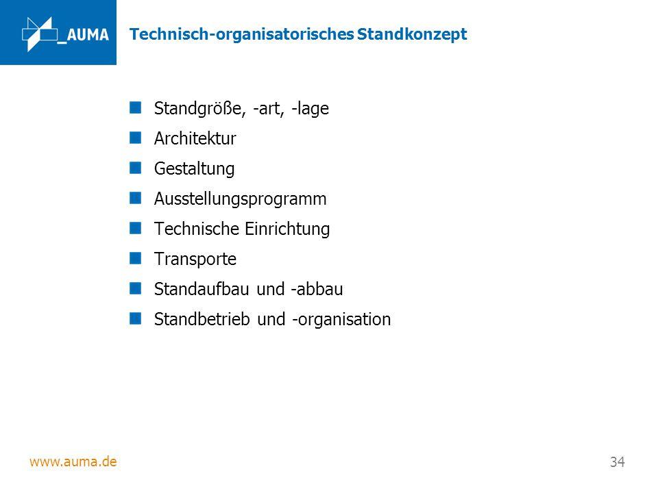 www.auma.de 34 Technisch-organisatorisches Standkonzept Standgröße, -art, -lage Architektur Gestaltung Ausstellungsprogramm Technische Einrichtung Transporte Standaufbau und -abbau Standbetrieb und -organisation