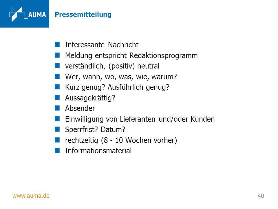 www.auma.de 40 Pressemitteilung Interessante Nachricht Meldung entspricht Redaktionsprogramm verständlich, (positiv) neutral Wer, wann, wo, was, wie, warum.