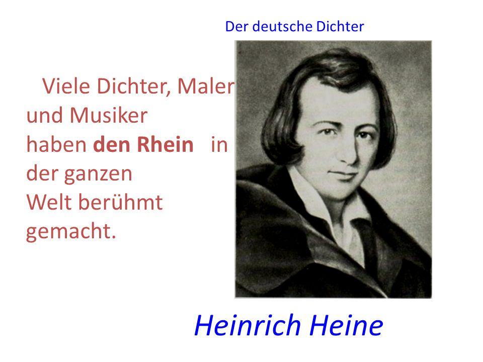 Der deutsche Dichter Viele Dichter, Maler und Musiker haben den Rhein in der ganzen Welt berühmt gemacht.