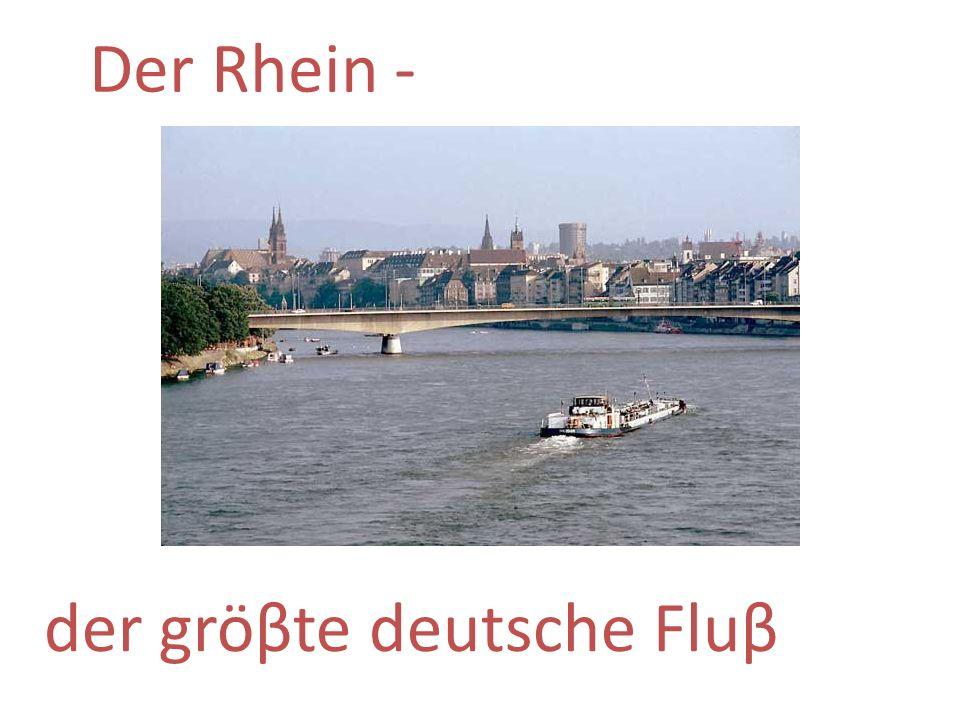 Der Rhein - der gröβte deutsche Fluβ