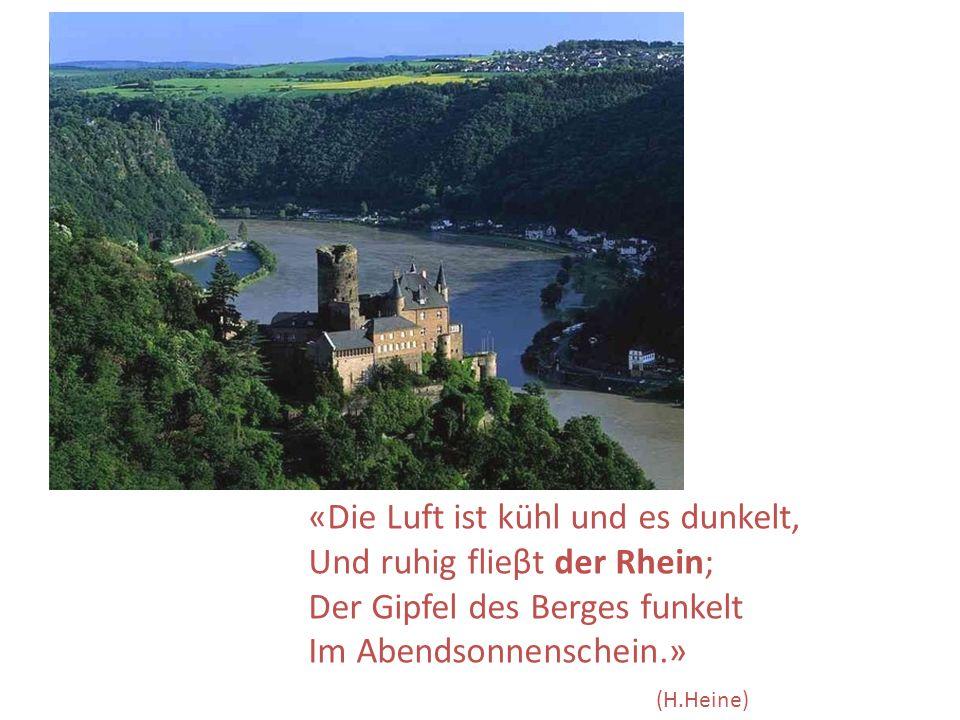 «Die Luft ist kühl und es dunkelt, Und ruhig flieβt der Rhein; Der Gipfel des Berges funkelt Im Abendsonnenschein.» (H.Heine)